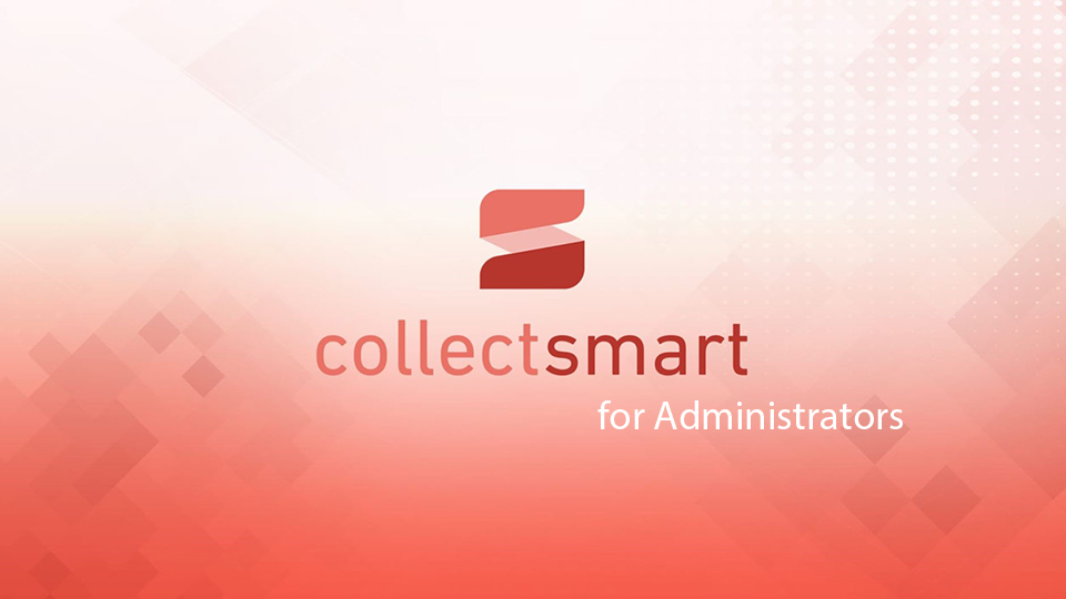 CollectSmart for Administrators